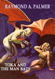 TOKA AND THE MAN BATS - The Jungle Kings-Toka, Vol. 2 ebook by Raymond A. Palmer
