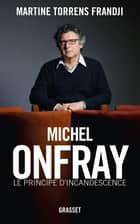 Michel Onfray, le principe d'incandescence - Essai ebook by Martine Torrens Frandji