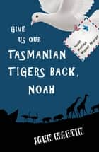 Give us our Tasmanian tigers back, Noah - and other funny flash fiction stories ebook by John Martin