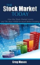 The Stock Market Today: How the Stock Market Works and The Basic Pitfalls to Avoid Before Investing ebook by Greg Mason