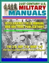 21st Century U.S. Military Manuals: Intelligence Field Manual and Doctrine Publications - FM 2-0, ADP 2-0, ADRP 2-0, Full Spectrum Operations, Counterintelligence (Professional Format Series) ebook by Progressive Management