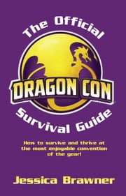 The Official Dragon Con Survival Guide ebook by Jessica Brawner