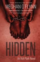 Hidden - An Ash Park Novel ebook by Meghan O'Flynn