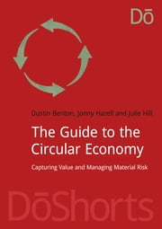 The Guide to the Circular Economy - Capturing Value and Managing Material Risk ebook by Dustin Benton,Jonny Hazell,Julie Hill