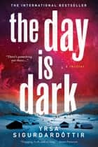 The Day Is Dark - A Thriller ebook by Yrsa Sigurdardottir