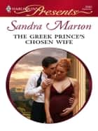 The Greek Prince's Chosen Wife ebook by Sandra Marton