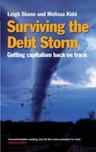 Surviving the Debt Storm - Getting capitalism back on track ebook by Leigh Skene, Melissa Kidd