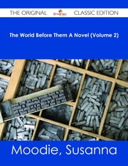 The World Before Them A Novel (Volume 2) - The Original Classic Edition ebook by Susanna Moodie