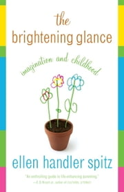 The Brightening Glance - Imagination and Childhood ebook by Ellen Handler Spitz