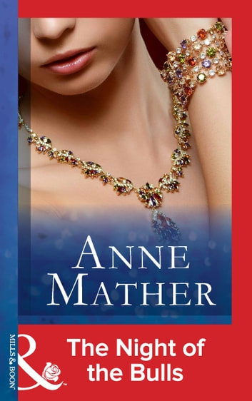 The Night of the Bulls (Mills & Boon Modern) (The Anne Mather Collection) ebook by Anne Mather