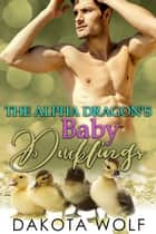 The Alpha Dragon's Baby Ducklings: MM Alpha Omega Fated Mates Mpreg Shifter ebook by Dakota Wolf