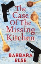 The Case of the Missing Kitchen ebook by Barbara Else