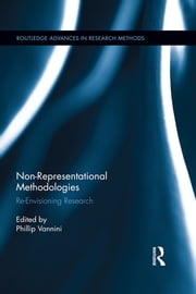 Non-Representational Methodologies - Re-Envisioning Research ebook by Phillip Vannini