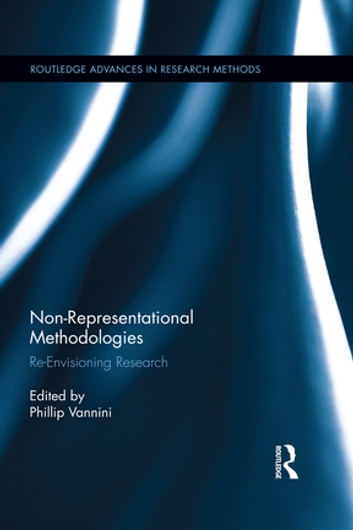 Non-Representational Methodologies - Re-Envisioning Research ebook by