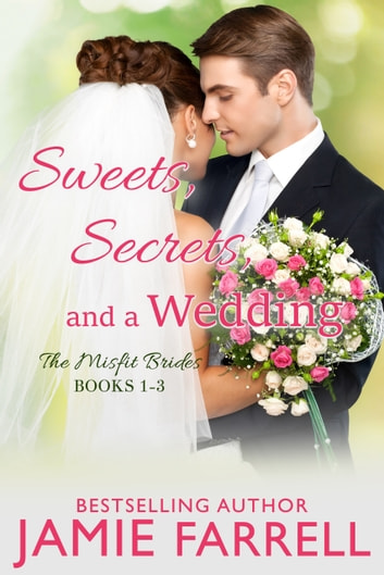 Sweets, Secrets, and a Wedding: The Misfit Brides Books 1 - 3 ebook by Jamie Farrell