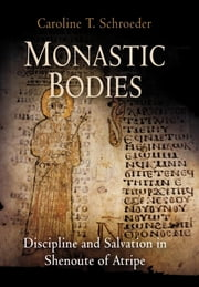 Monastic Bodies - Discipline and Salvation in Shenoute of Atripe ebook by Caroline T. Schroeder