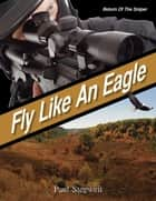Fly Like An Eagle ebook by Paul Stegweit