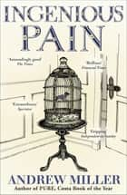 Ingenious Pain ebook by Andrew Miller