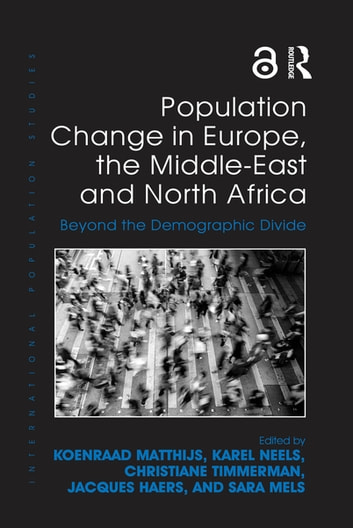 Population Change in Europe, the Middle-East and North Africa - Beyond the Demographic Divide ebook by Koenraad Matthijs,Karel Neels,Christiane Timmerman,Jacques Haers