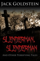 Slenderman, Slenderman - And Other Terrifying Tales ebook by Jack Goldstein