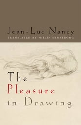 The Pleasure in Drawing ebook by Jean-Luc Nancy