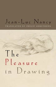 The Pleasure in Drawing ebook by Jean-Luc Nancy,Philip Armstrong