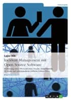 Incident Management mit Open Source Software - Evaluierung eines ITIL-konformen Trouble Ticket Systems für kleine und mittelständische Software-Unternehmen ebook by Lajos Vilt
