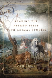 Reading the Hebrew Bible with Animal Studies ebook by Ken Stone