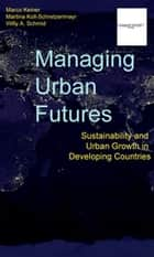 Managing Urban Futures ebook by Marco Keiner,Martina Koll-Schretzenmayr