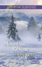 Mountain Rescue (Mills & Boon Love Inspired Suspense) (Echo Mountain, Book 1) ebook by Hope White