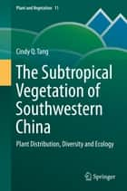 The Subtropical Vegetation of Southwestern China - Plant Distribution, Diversity and Ecology ebook by Cindy Q. Tang