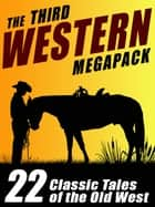 The Third Western Megapack - 22 Classic Tales of the Old West eBook by S. Omar Barker, Gary Lovisi, Johnston McCulley