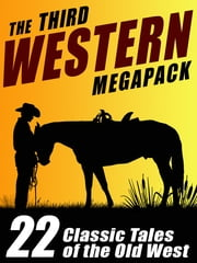 The Third Western Megapack - 22 Classic Tales of the Old West ebook by S. Omar Barker,Gary Lovisi,Johnston McCulley