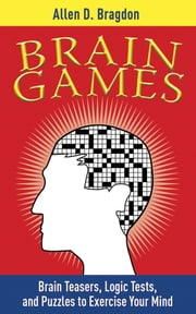 Brain Games - Brain Teasers, Logic Tests, and Puzzles to Exercise Your Mind ebook by Allen Bragdon