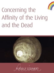 Concerning the Affinity of the Living and the Dead ebook by Rudolf Steiner