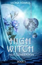 High Witch Next Generation (Generations Book 2) ebook by Mona Hanna