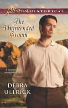 The Unintended Groom (Mills & Boon Love Inspired Historical) ebook by Debra Ullrick