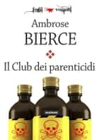 Il Club dei parenticidi ebook by Ambrose Bierce