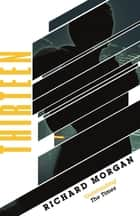 Thirteen - Previously published as BLACK MAN 電子書籍 by Richard Morgan