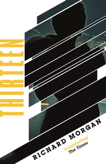 Thirteen - Previously published as BLACK MAN ebook by Richard Morgan