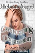 How To Be Happy: Overcoming Depression (Positive Thinking Book) ebook by Helena Angel