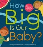 How Big is Our Baby? - A 9-month guide for soon-to-be siblings ebook by Smriti Prasadam-Halls, Britta Teckentrup