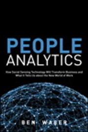 People Analytics - How Social Sensing Technology Will Transform Business and What It Tells Us about the Future of Work ebook by Ben Waber