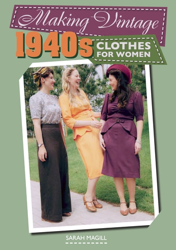 Making Vintage 1940s Clothes for Women ebook by Sarah Magill
