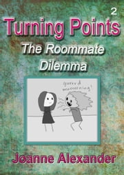 Turning Points: The Roommate Dilemma ebook by Joanne Alexander