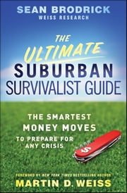 The Ultimate Suburban Survivalist Guide - The Smartest Money Moves to Prepare for Any Crisis ebook by Sean Brodrick