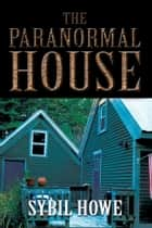 The Paranormal House ebook by Sybil Howe