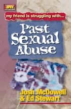 Friendship 911 Collection - My friend is struggling with.. Past Sexual Abuse ebook by Josh McDowell, Ed Stewart
