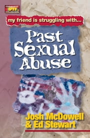 Friendship 911 Collection - My friend is struggling with.. Past Sexual Abuse ebook by Josh McDowell,Ed Stewart
