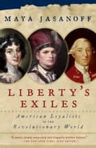 Liberty's Exiles ebook by Maya Jasanoff
